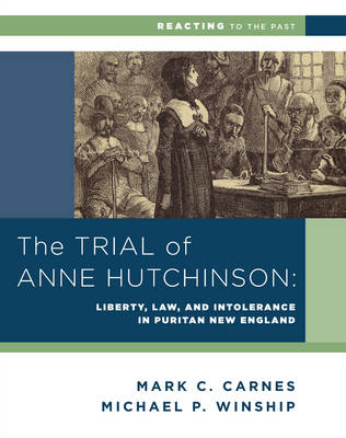 The Trial of Anne Hutchinson: Liberty, Law, and Intolerance in Puritan New England - Reacting to the Past (Paperback)