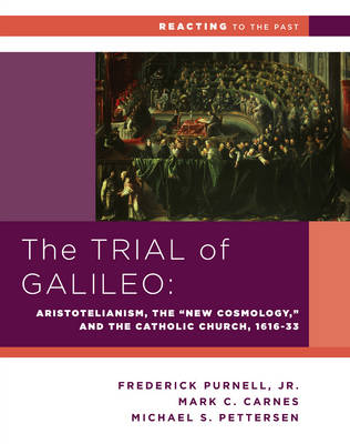 """The Trial of Galileo: Aristotelianism, the """"New Cosmology,"""" and the Catholic Church, 1616-1633 - Reacting to the Past (Paperback)"""