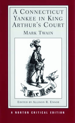 A Connecticut Yankee in King Arthur's Court - Norton Critical Editions (Paperback)