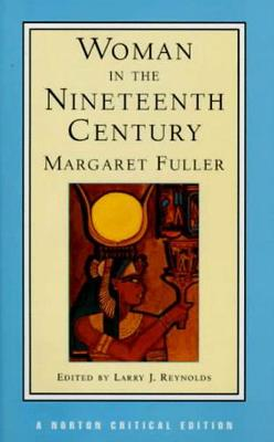 Woman in the Nineteenth Century - Norton Critical Editions (Paperback)