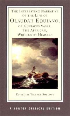 The Interesting Narrative of the Life of Olaudah Equiano, Or Gustavus Vassa, The African, Written by Himself - Norton Critical Editions (Paperback)