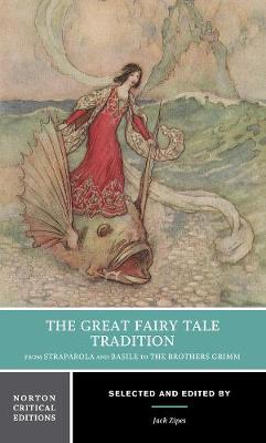 The Great Fairy Tale Tradition: From Straparola and Basile to the Brothers Grimm - Norton Critical Editions (Paperback)