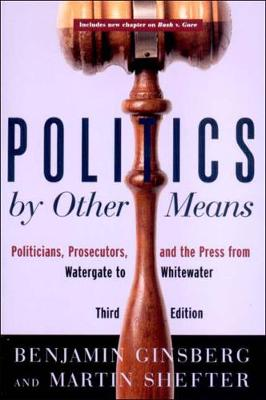 Politics by Other Means: Politicians, Prosecutors, and the Press from Watergate to Whitewater (Paperback)