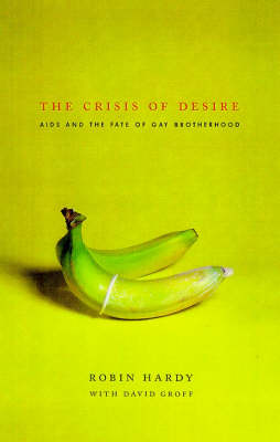 The Crisis of Desire: AIDS and the Fate of Gay Brotherhood (Hardback)