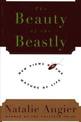 The Beauty of the Beastly: New Views on the Nature of Life (Paperback)