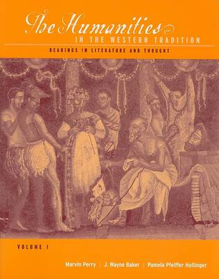 The Humanities in the Western Tradition: Readings in Literature and Thought, Volume I (Paperback)