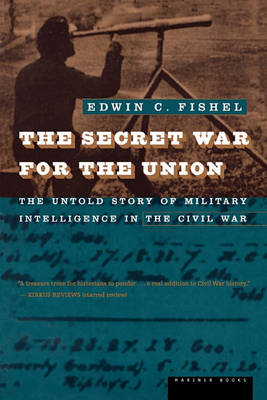 The Secret War for the Union: Untold Story of Military Intelligence in the Civil War (Paperback)