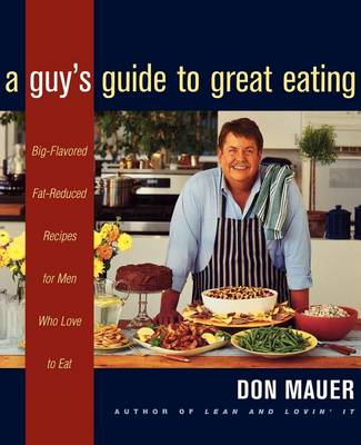 A Guy's Guide to Great Eating: Delicious and Lean Recipes for Men and the People Who Love Them (Paperback)