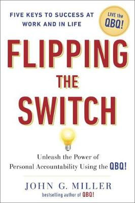 Flipping the Switch: Unleashing the Power of Personal Accountability Using the Qbq! (Hardback)