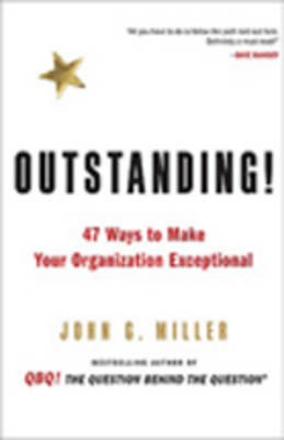 Outstanding!: 47 Ways to Make Your Organization Exceptional (Hardback)