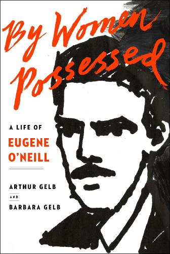 By Women Possessed: A Life of Eugene O'Neill (Hardback)