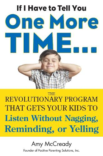 If I Have to Tell You One More Time...: The Revolutionary Program That Gets Your Kids to Listen without Nagging, Reminding or Yelling (Paperback)