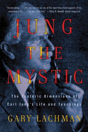 Jung the Mystic: The Esoteric Dimensions of Carl Jung's Life and Teachings (Paperback)