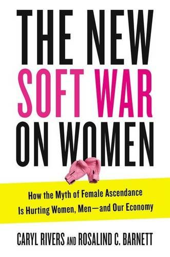 New Soft War on Women: How the Myth of Female Ascendance is Hurting Women, Men - and Our Economy (Hardback)