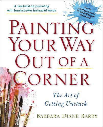 Painting Your Way out of a Corner: The Art of Getting Unstuck (Paperback)