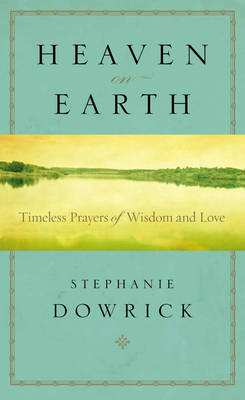 Heaven on Earth: Timeless Prayers of Wisdom and Love (Paperback)