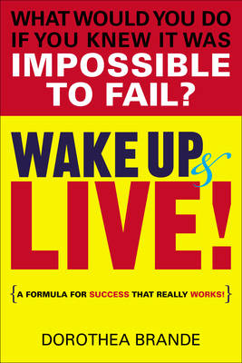 Wake Up and Live!: A Formula for Success That Really Works (Paperback)