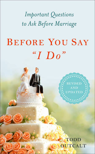 """Before You Say """"I Do"""": Important Questions to Ask Before Marriage, Revised and Updated (Paperback)"""