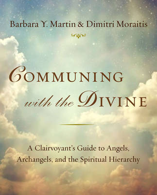 Communing with the Divine: A Clairvoyant's Guide to Angels, Archangels, and the Spiritual Hierarchy (Paperback)