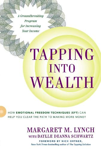 Tapping into Wealth: How Emotional Freedom Techniques (Eft) Can Help You Clear the Path to Making More Money (Paperback)