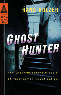 Ghost Hunter: The Groundbreaking Classic of Paranormal Investigation - Tarcher Supernatural Library (Paperback)