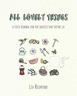 All Lovely Things: A Field Journal for the Objects That Define Us (Paperback)