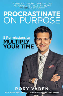 Procrastinate on Purpose: 5 Permissions to Multiply Your Time (Hardback)