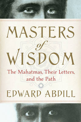 Masters of Wisdom: The Mahatmas, Their Letters, and the Path (Paperback)