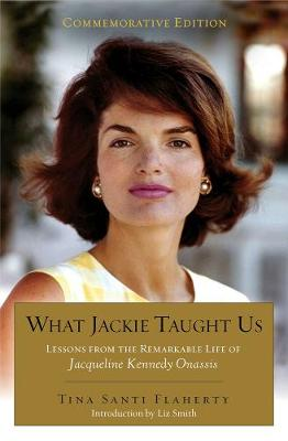 What Jackie Taught Us (revised And Expanded): Lessons from the Remarkable Life of Jacqueline Kennedy Onassis (Paperback)
