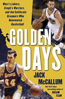 Golden Days: Old Lakers, New Warriors, and the California Dreamers Who Reinvented Basketball (Hardback)