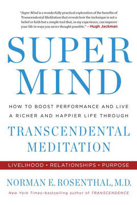 Super Mind: How to Boost Performance and Live a Richer and Happier Life Through Transcendental Meditation (Paperback)