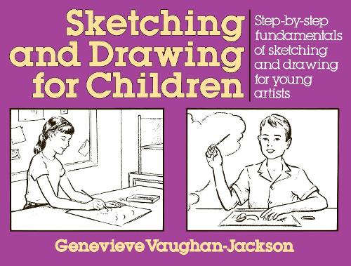 Sketching and Drawing for Children: Step-By-Step Fundamentals of Sketching and Drawing for Young Artists (Paperback)