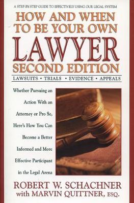 How and When to be Your Own Lawyer: A Step-by-Step Guide to Effectively Using Our Legal System, Second Edition (Paperback)