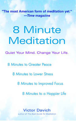 8 Minute Meditation: Quiet Your Mind. Change Your Life (Paperback)