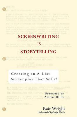 Screenwriting is Storytelling: Creating an A-List Screenplay That Sells! (Paperback)