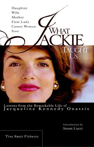 What Jackie Taught Us: Lessons from the Remarkable Life of Jaqueline Kennedy Onassis (Paperback)