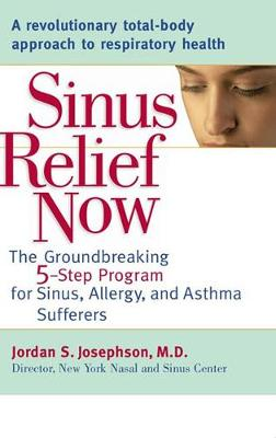 Sinus Relief Now: The Ground-Breaking 5-Step Program for Sinus, Allergy, and Asthma Sufferers (Paperback)
