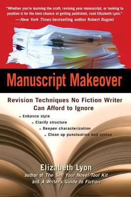 Manuscript Makeover: Revision Techniques No Fiction Writer Can Afford to Ignore (Paperback)
