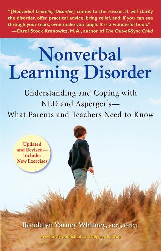 Nonverbal Learning Disorder: Understanding and Coping with Nld and Asperger's-What Parents and Teachers Need to Know (Paperback)