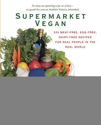 Supermarket Vegan: 225 Meat-Free, Egg-Free, Dairy-Free Recipes for Real People in the Real World (Paperback)