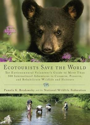 Ecotourists Save The World: The Environmental Volunteer's Guide to More Than 300 International Adventures to Conserve, Preserve and... (Paperback)