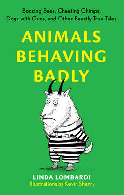 Animals Behaving Badly: Boozing Bees, Cheating Chimps, Dogs with Guns, and Other Beastly True Tales (Paperback)