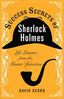 Success Secrets of Sherlock Holmes: Life Lessons from the Master Detective (Paperback)