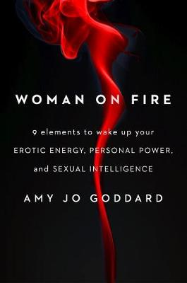 Woman on Fire: 9 Elements to Wake Up Your Erotic Energy, Personal Power, and Sexual Intelligence (Paperback)