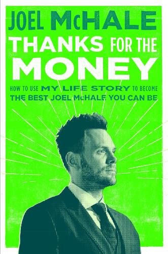 Thanks For The Money: How to Use My Life Story to Become the Best Joe McHale You Can Be (Hardback)