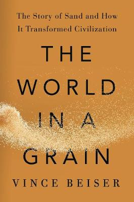 The World In A Grain: The Story of Sand and How It Transformed Civilization (Hardback)