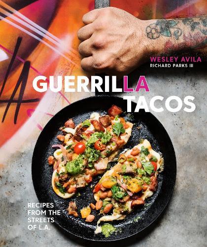 Guerrilla Tacos: Recipes from the Streets of L.A. (Hardback)