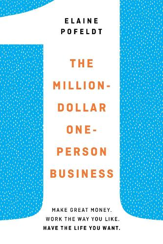 Million-Dollar, One-Person Business: Make Great Money. Work the Way You Like. Have the Life You Want. (Hardback)