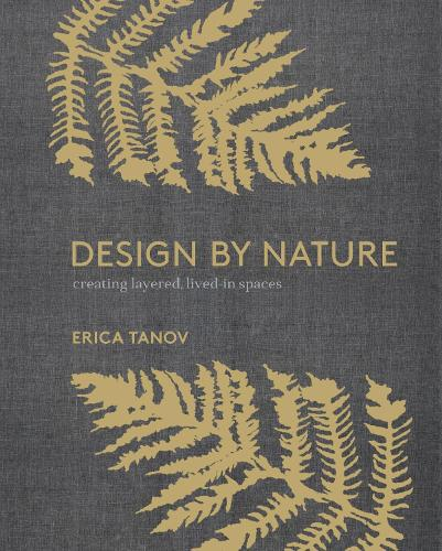Design by Nature: Creating Layered, Lived-in Spaces Inspired by the Natural World (Hardback)