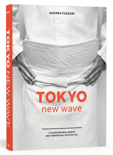 Tokyo New Wave: 31 Chefs Defining Japan's Next Generation, with Recipes (Hardback)